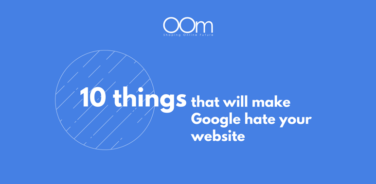 10 things that will make Google hate your website