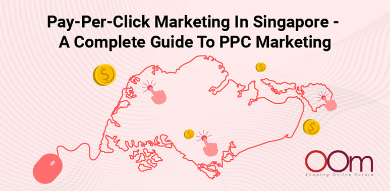 Pay-Per-Click Marketing In Singapore - A Complete Guide To PPC Marketing