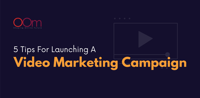 Video Marketing Campaign Tips for Launching