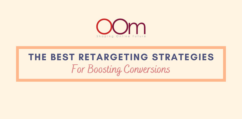 The Best Retargeting Strategies For Boosting Conversions