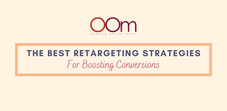 The Best Retargeting Strategies For Boosting Conversions