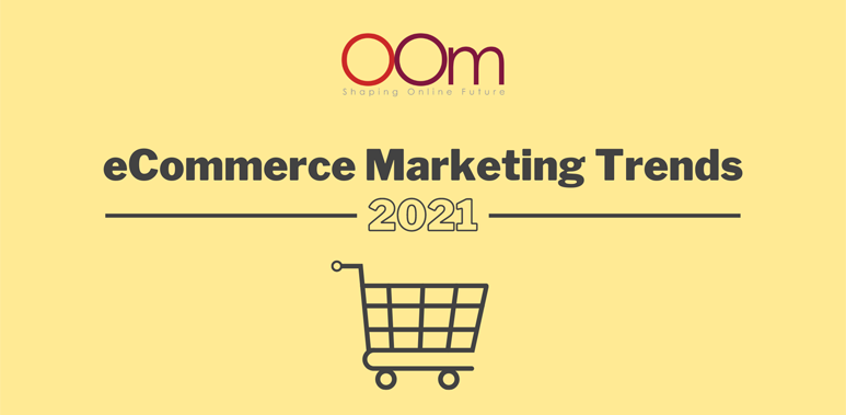eCommerce Marketing Trends 2021