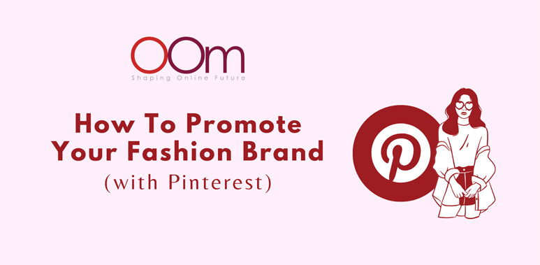 How To Promote Your Fashion Brand With Pinterest