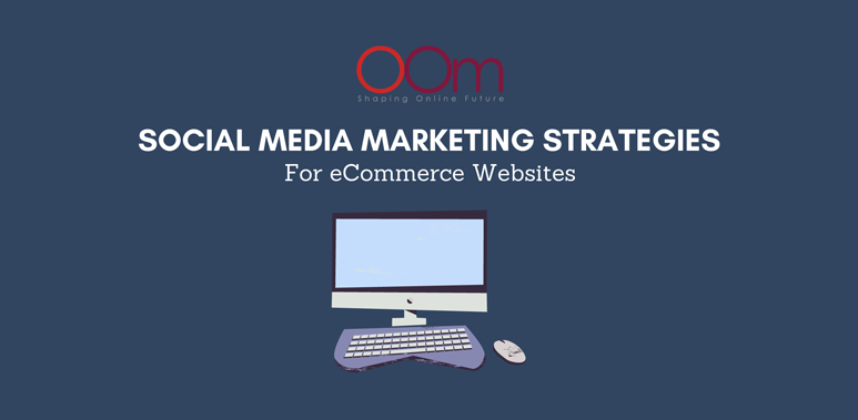 Social Media Marketing Strategies For ECommerce Websites