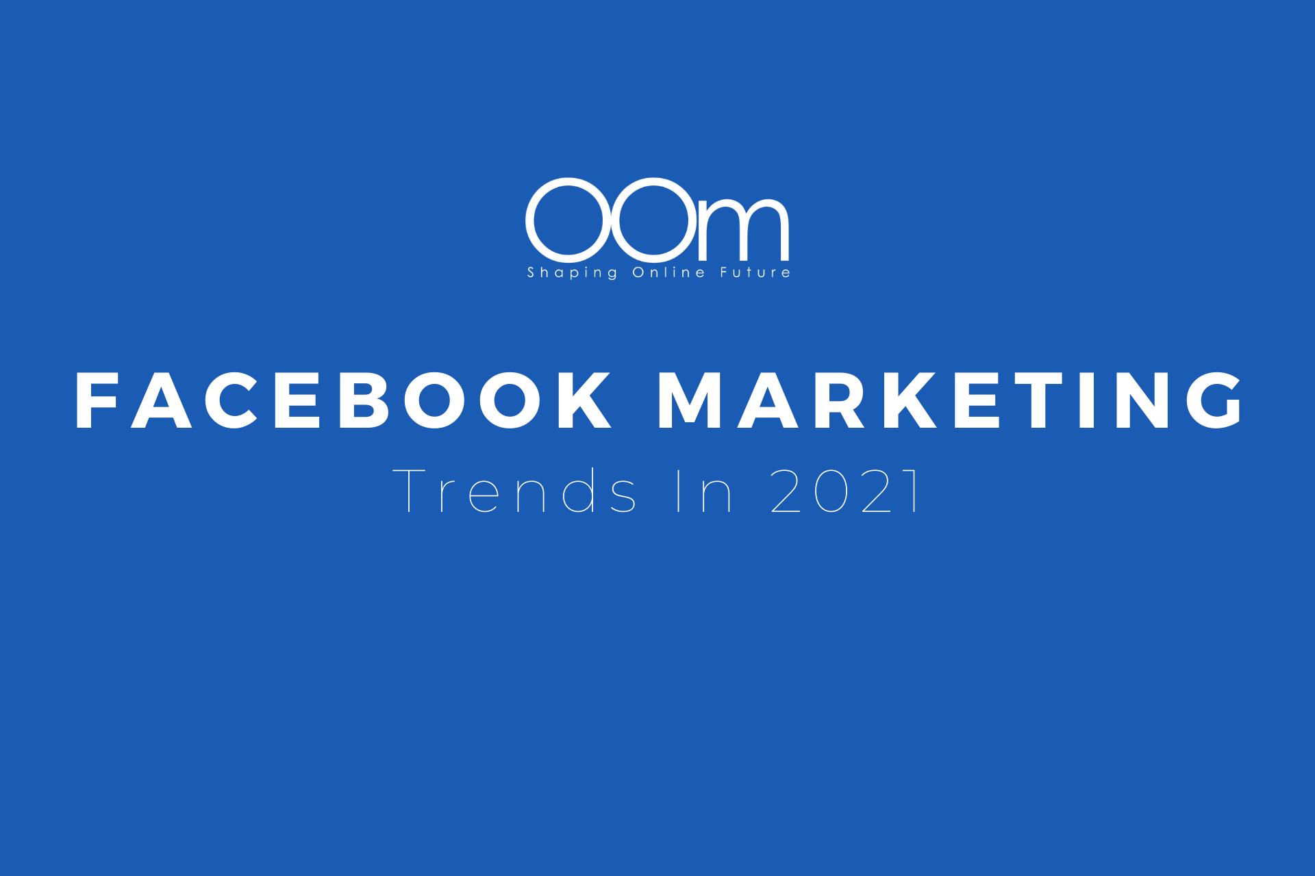 Facebook Marketing Trends In 2021