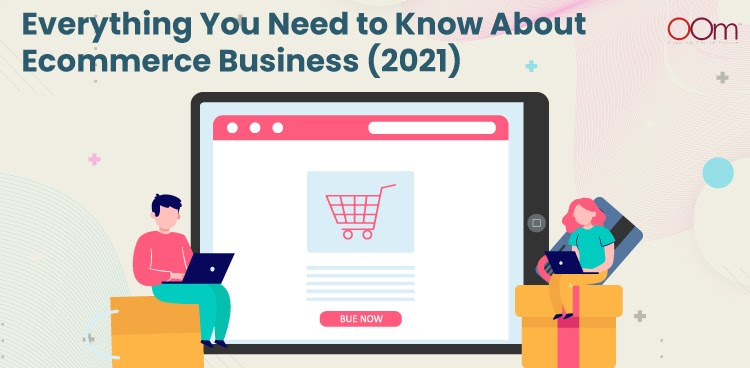 THE IMPORTANT ROLE OF ECOMMERCE FOR YOUR BUSINESS IN 2021