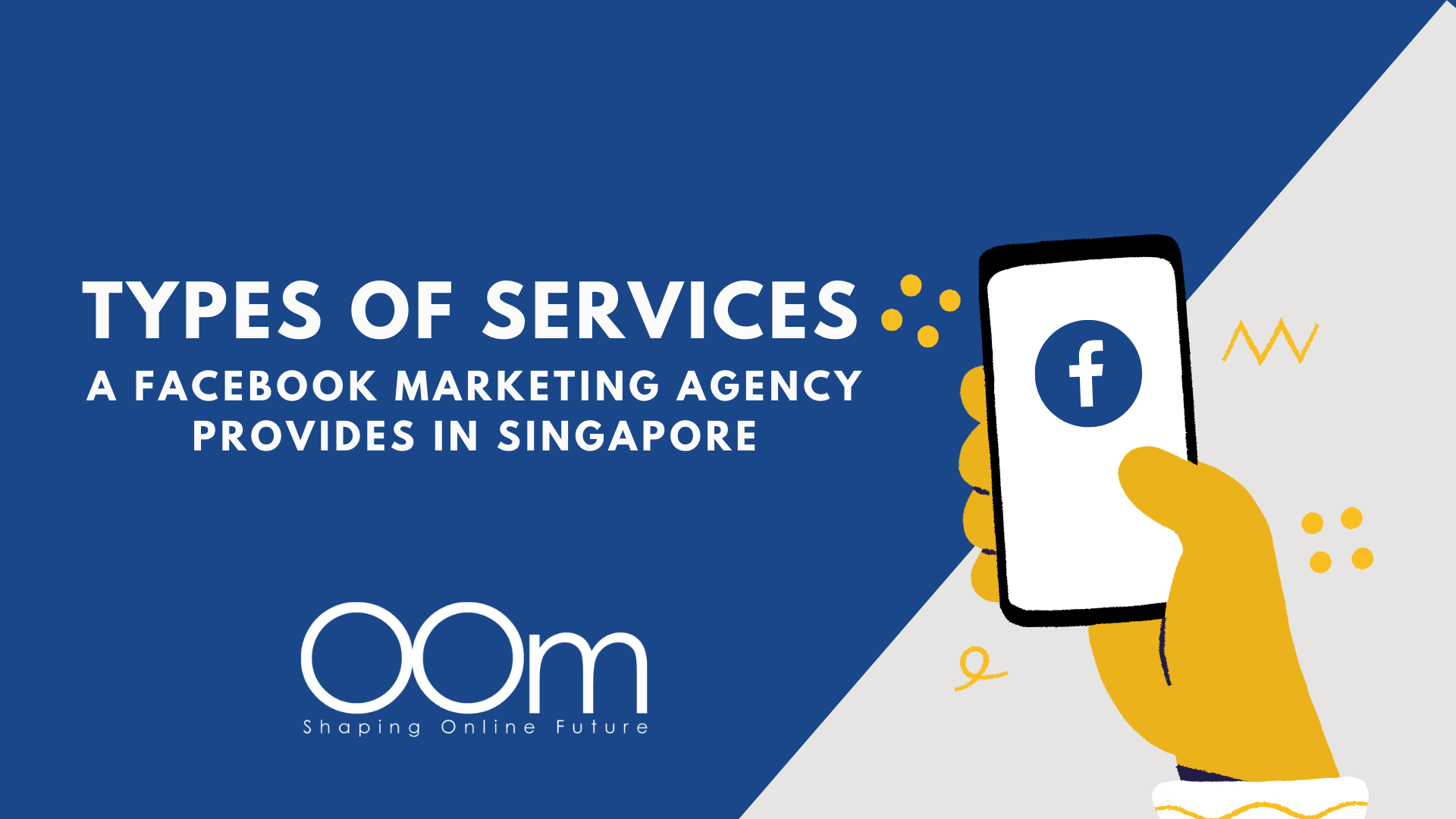 Types Of Services A Facebook Marketing Agency Provides In Singapore